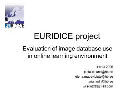 EURIDICE project Evaluation of image database use in online learning environment 11/10 2006