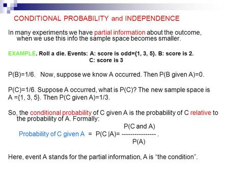 CONDITIONAL PROBABILITY and INDEPENDENCE In many experiments we have partial information about the outcome, when we use this info the sample space becomes.