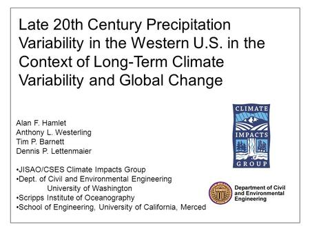 Alan F. Hamlet Anthony L. Westerling Tim P. Barnett Dennis P. Lettenmaier JISAO/CSES Climate Impacts Group Dept. of Civil and Environmental Engineering.