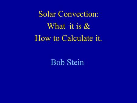 Solar Convection: What it is & How to Calculate it. Bob Stein.