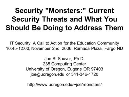 Security Monsters: Current Security Threats <strong>and</strong> What You Should Be Doing to Address Them IT Security: A Call to Action for the Education Community 10:45-12:00,