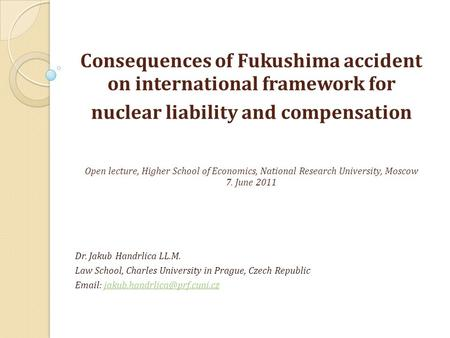 Consequences of Fukushima accident on international framework for nuclear liability and compensation Open lecture, Higher School of Economics, National.
