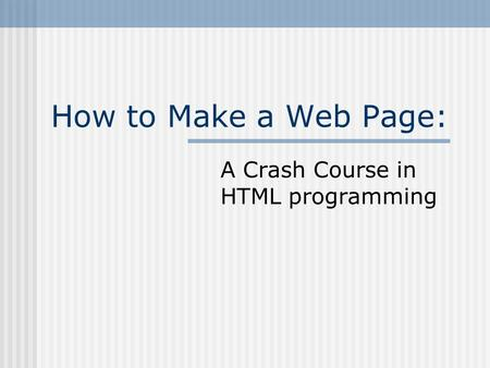 How to Make a Web Page: A Crash Course in HTML programming.