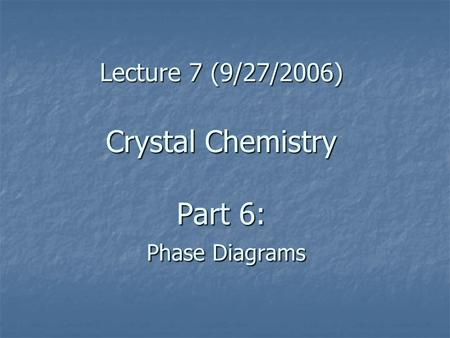 Lecture 7 (9/27/2006) Crystal Chemistry Part 6: Phase Diagrams.