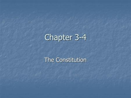 Chapter 3-4 The Constitution.