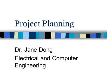 Project Planning Dr. Jane Dong Electrical and Computer Engineering.