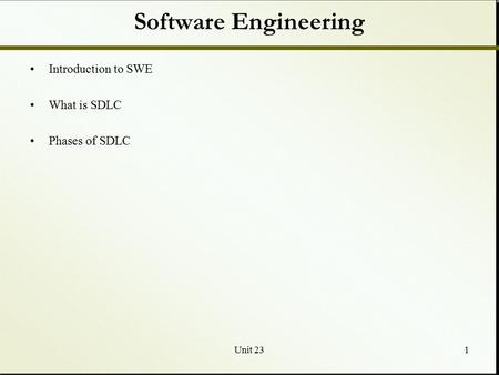 Unit 231 Software Engineering Introduction to SWE What is SDLC Phases of SDLC.