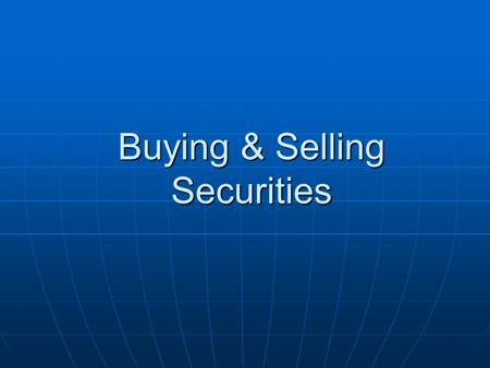 Buying & Selling Securities. Primary Markets Primary markets: buyers invest in newly offered stock  Initial Public Offerings (lPO)  New issues of stock.
