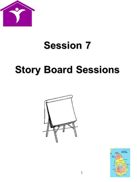 1 Session 7 Story Board Sessions. 2 Story Boards Story Boards analyse problems and suggest solutions They help people move from story telling to problem.