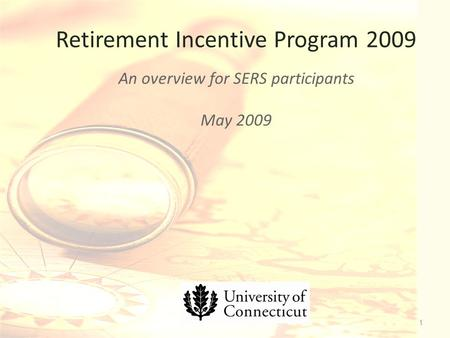 Retirement Incentive Program 2009 An overview for SERS participants May 2009 1.