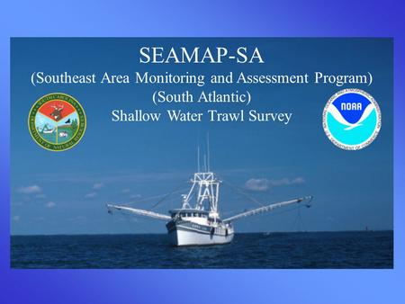 SEAMAP-SA (Southeast Area Monitoring and Assessment Program) (South Atlantic) Shallow Water Trawl Survey.