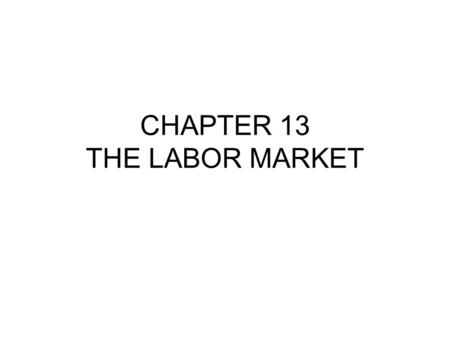 CHAPTER 13 THE LABOR MARKET