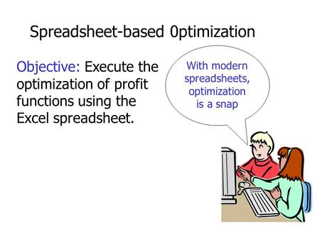 Spreadsheet-based 0ptimization Objective: Execute the optimization of profit functions using the Excel spreadsheet. With modern spreadsheets, optimization.