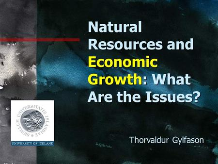Natural Resources and Economic Growth: What Are the Issues? Thorvaldur Gylfason.