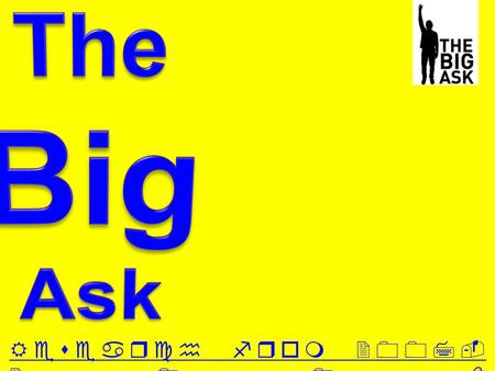 Research from 2007- 2008. On the 25 th of may 2005 'The Big Ask campaign' was launched by a famous celebrity Thom Yorke from the band Radiohead.