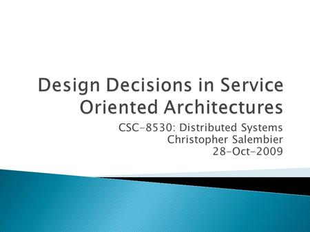 CSC-8530: Distributed Systems Christopher Salembier 28-Oct-2009.
