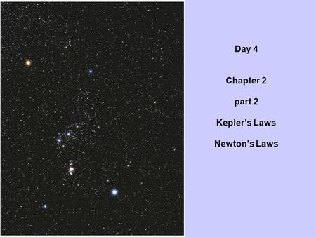 Day 4 Chapter 2 part 2 Kepler's Laws Newton's Laws