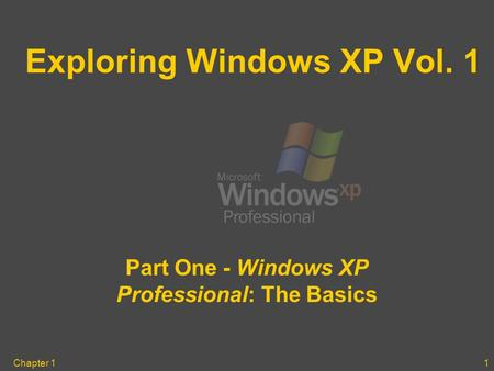 Chapter 11 Exploring Windows XP Vol. 1 Part One - Windows XP Professional: The Basics.
