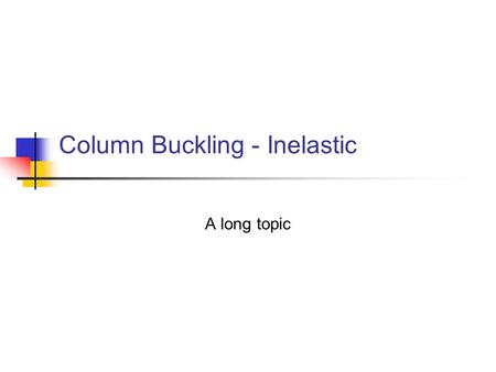 Column Buckling - Inelastic A long topic. Effects of geometric imperfection Leads to bifurcation buckling of perfect doubly-symmetric columns P v v vovo.