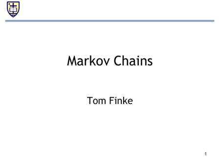 1 Markov Chains Tom Finke. 2 Overview Outline of presentation The Markov chain model –Description and solution of simplest chain –Study of steady state.
