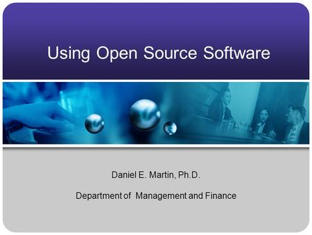 Using Open Source Software Daniel E. Martin, Ph.D. Department of Management and Finance.