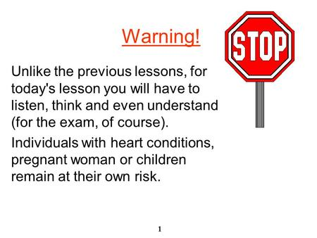 1 Warning! Unlike the previous lessons, for today's lesson you will have to listen, think and even understand (for the exam, of course). Individuals with.