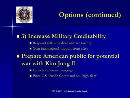 TOP SECRET - U.S. National Security Council Options (continued) 3) Increase Military Creditability 3) Increase Military Creditability Respond with a credible.