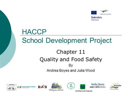 HACCP School Development Project Chapter 11 Quality and Food Safety By Andrea Boyes and Julia Wood Srednja šola Zagorje.