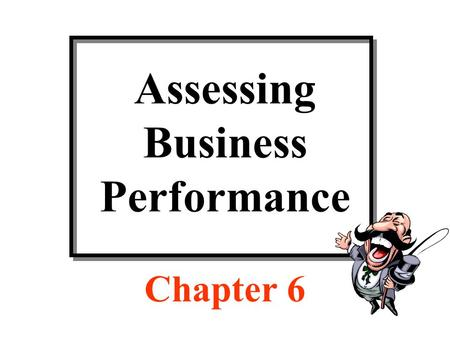 Assessing Business Performance Chapter 6. Structure of Balance Sheet Current assets$100 Other assets500 Total assets$600 Page 127.