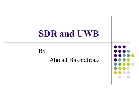 SDR and UWB By : Ahmad Bakhtafrouz. What is UWB? FCC Definitions UWB Signaling - Impulse Radio UWB Advantages Modulation Types UWB Challenges UWB Applications.