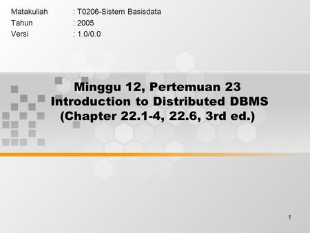 1 Minggu 12, Pertemuan 23 Introduction to Distributed DBMS (Chapter 22.1-4, 22.6, 3rd ed.) Matakuliah: T0206-Sistem Basisdata Tahun: 2005 Versi: 1.0/0.0.