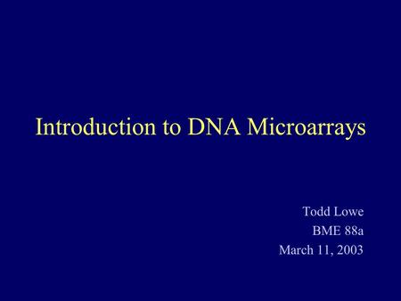 Introduction to DNA Microarrays Todd Lowe BME 88a March 11, 2003.
