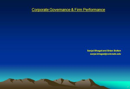 1 Corporate Governance & Firm Performance Sanjai Bhagat and Brian Bolton