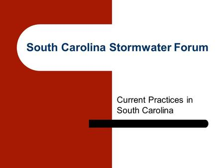South Carolina Stormwater Forum Current Practices in South Carolina.