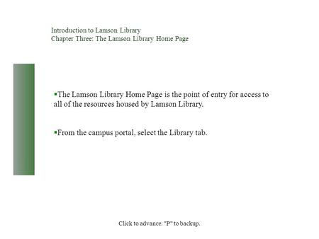 Click to advance. P to backup. Introduction to Lamson Library Chapter Three: The Lamson Library Home Page  The Lamson Library Home Page is the point.