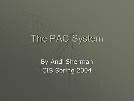 The PAC System By Andi Sherman CIS Spring 2004. Intro to Radiology Radiology is a fast growing area of the health profession in most hospitals and private.