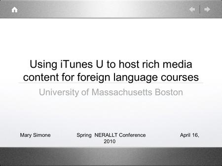 Using iTunes U to host rich media content for foreign language courses University of Massachusetts Boston Mary Simone Spring NERALLT Conference April 16,