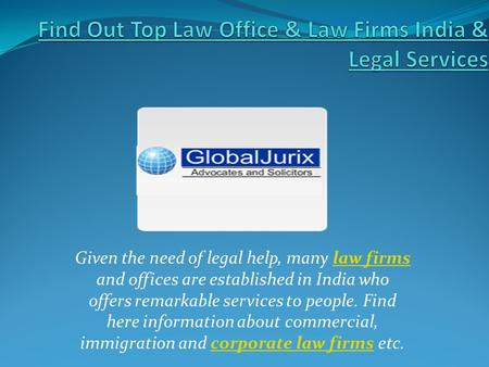 Given the need of legal help, many law firms and offices are established in India who offers remarkable services to people. Find here information about.