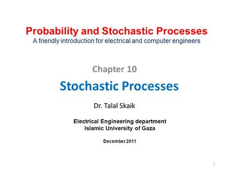 Stochastic Processes Dr. Talal Skaik Chapter 10 1 Probability and Stochastic Processes A friendly introduction for electrical and computer engineers Electrical.