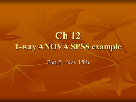 Ch 12 1-way ANOVA SPSS example Part 2 - Nov 15th.