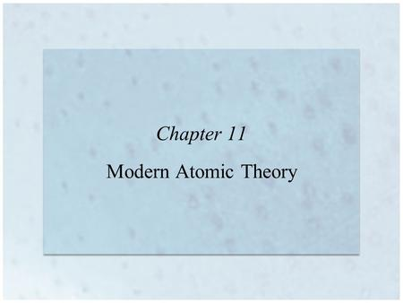Chapter 11 Modern Atomic Theory. Copyright © Houghton Mifflin Company. All rights reserved. 11 | 2 Rutherford's Atom The concept of a nuclear atom (charged.