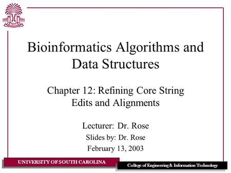 UNIVERSITY OF SOUTH CAROLINA College of Engineering & Information Technology Bioinformatics Algorithms and Data Structures Chapter 12: Refining Core String.