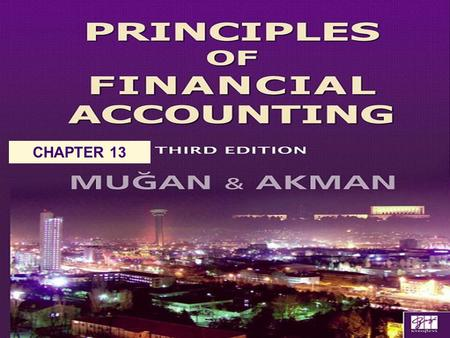 CHAPTER 13. Chapter 13Mugan-Akman 20072 Cash Flow Statement explains the reasons for a change in cash. classifies the reasons for the change as an operating,