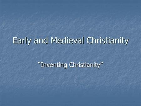 "Early and Medieval Christianity ""Inventing Christianity"""