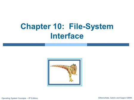 Silberschatz, Galvin and Gagne ©2009 Operating System Concepts – 8 th Edition, Chapter 10: File-System Interface.