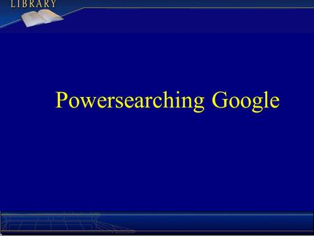 Powersearching Google. Precision and Recall (Library Jargon) Recall – Degree to which you got all of the pages that would have been useful. Precision.
