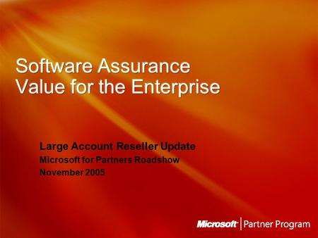 Large Account Reseller Update Microsoft for Partners Roadshow November 2005.