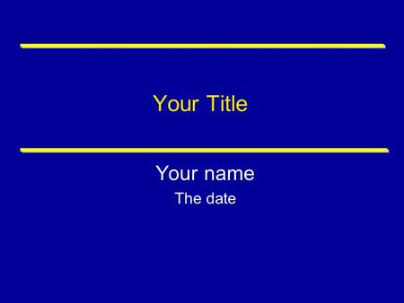 Your Title Your name The date. Outline There is a saying about giving an effect presentation that goes: Tell them what you are going to tell them Tell.