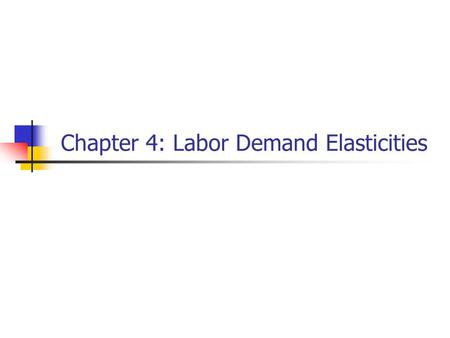 Chapter 4: Labor Demand Elasticities