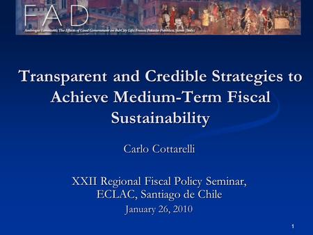 1 Transparent and Credible Strategies to Achieve Medium-Term Fiscal Sustainability Carlo Cottarelli XXII Regional Fiscal Policy Seminar, ECLAC, Santiago.